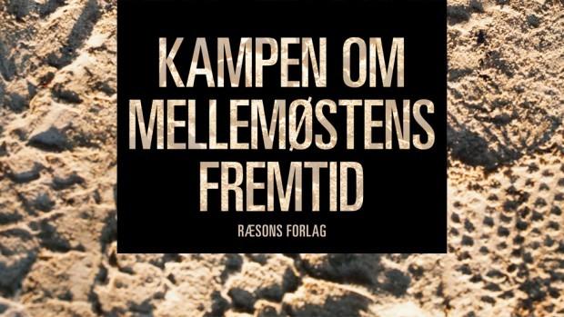 Ny bog af 12 danske eksperter: Kampen om Mellemøstens Fremtid